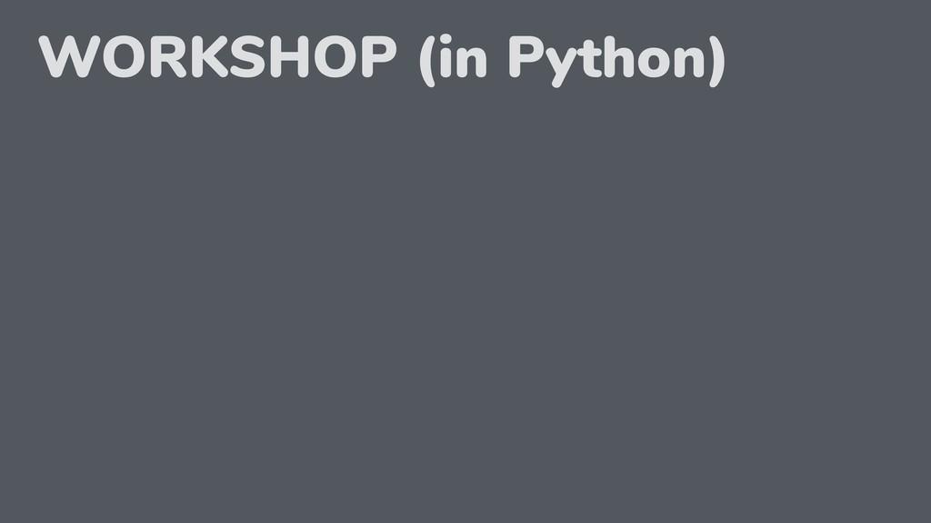WORKSHOP (in Python)