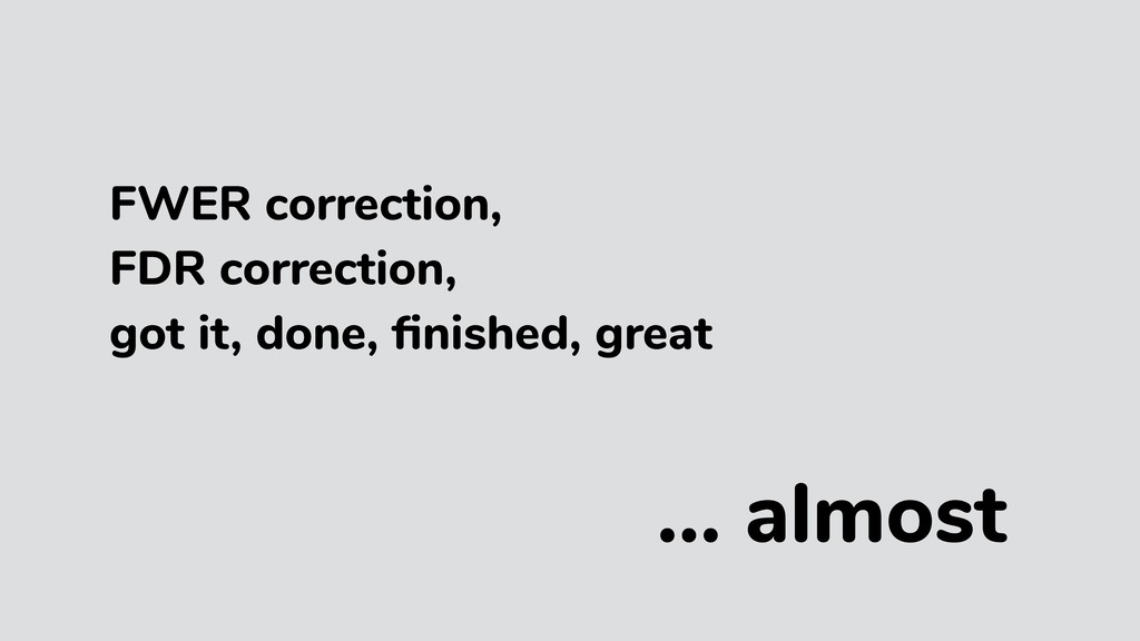 FWER correction, FDR correction, got it, done, ...