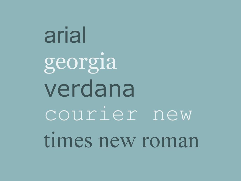 arial georgia verdana courier new times new rom...