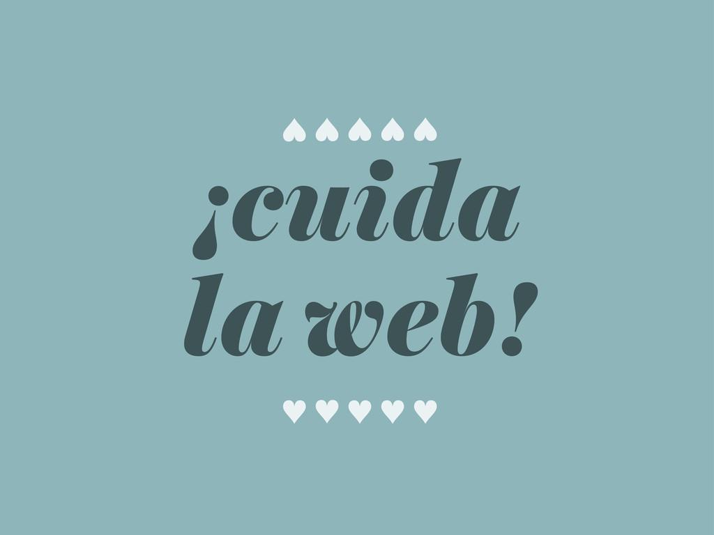 ¡cuida la web! ♥ ♥ ♥ ♥ ♥ ♥ ♥ ♥ ♥ ♥
