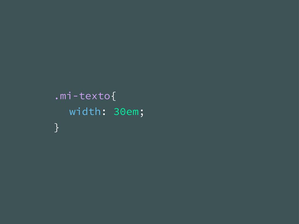 .mi-texto{ width: 30em; }