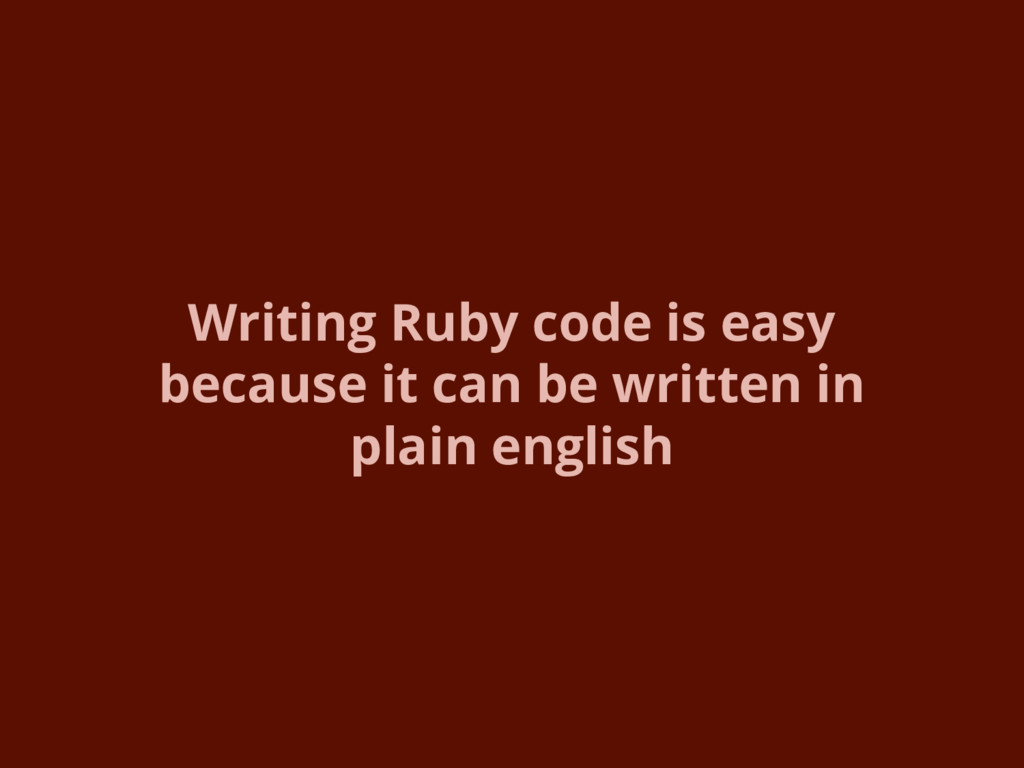 Writing Ruby code is easy because it can be wri...