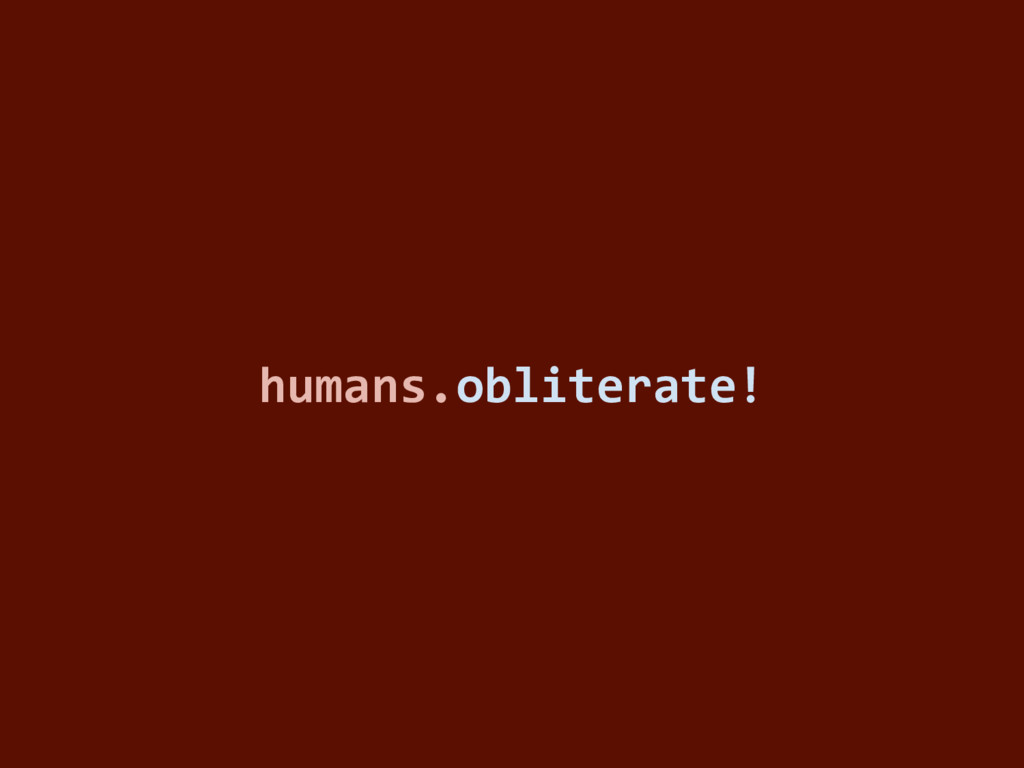 humans.obliterate!