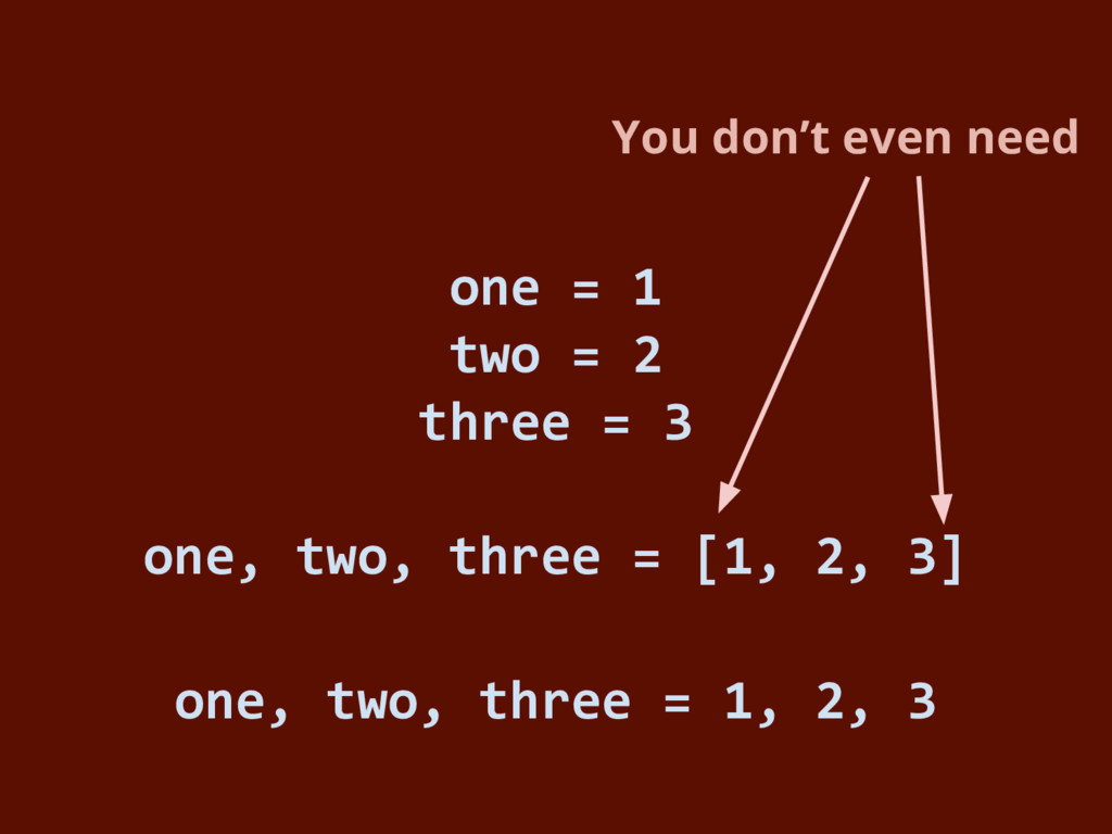 one = 1 two = 2 three = 3 one, two, three = [1,...