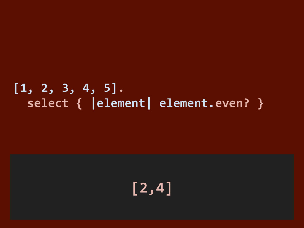 [1, 2, 3, 4, 5]. select { |element| element.eve...