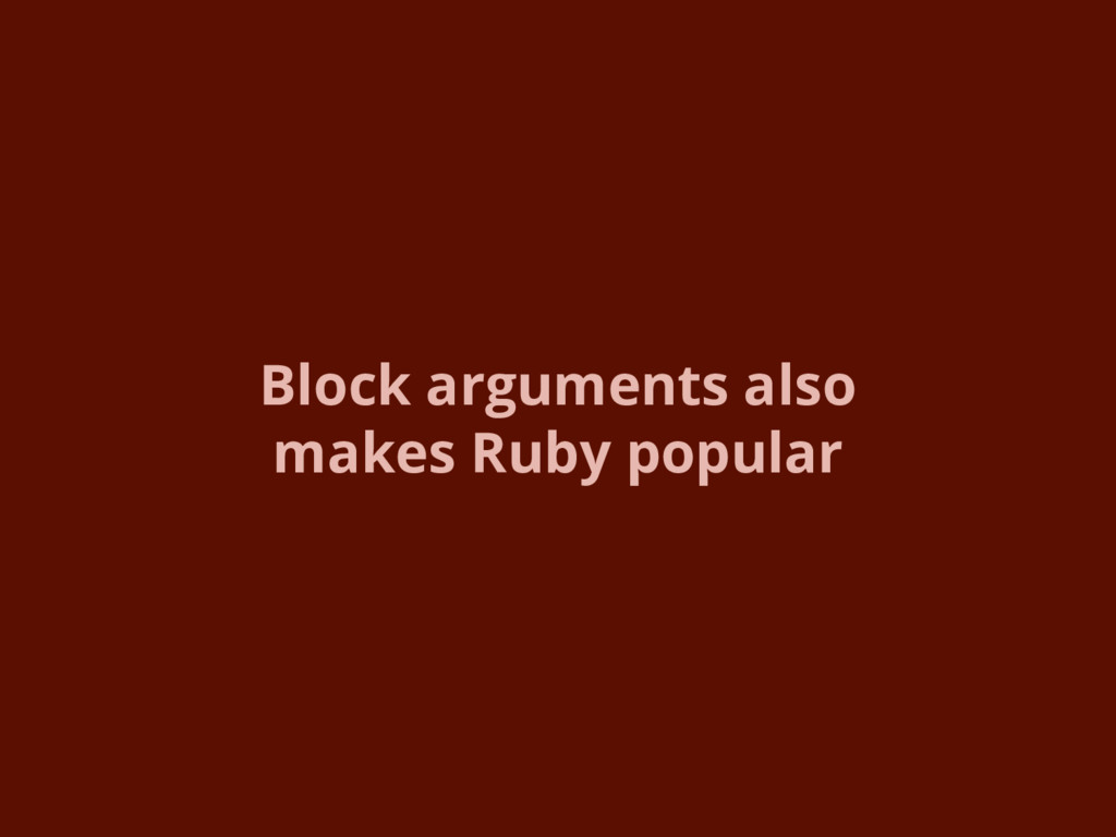 Block arguments also makes Ruby popular
