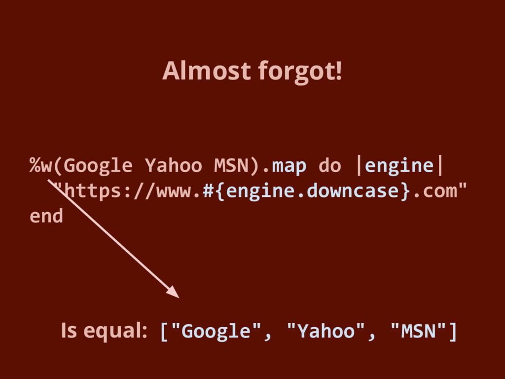 Almost forgot! %w(Google Yahoo MSN).map do |eng...