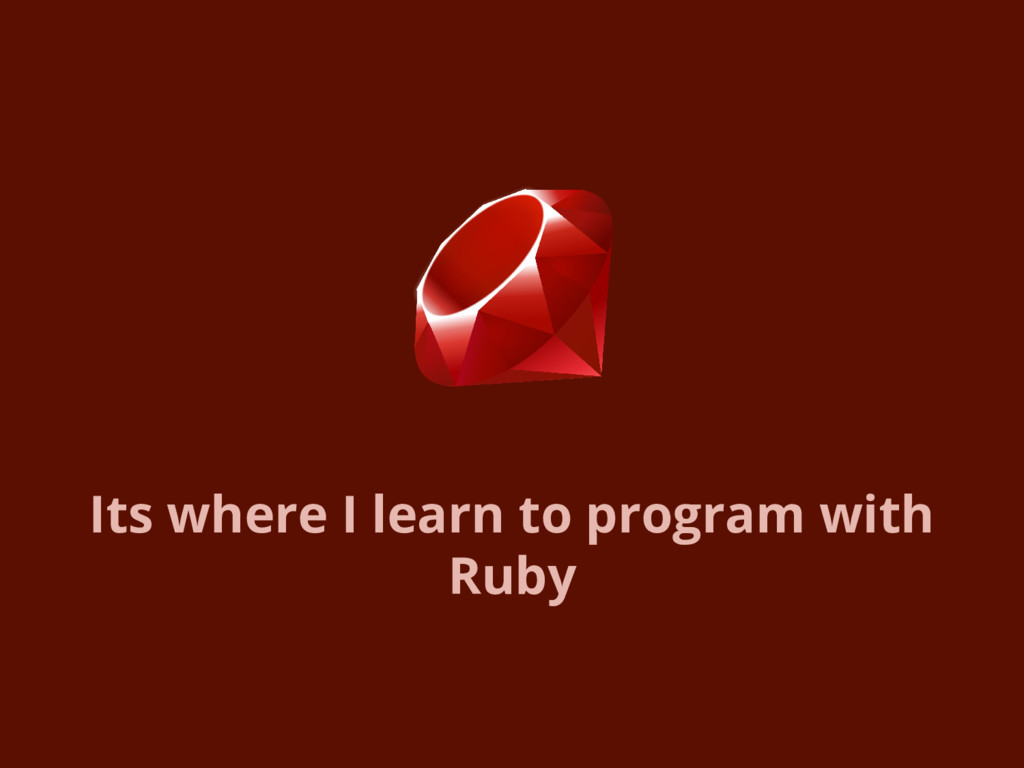 Its where I learn to program with Ruby