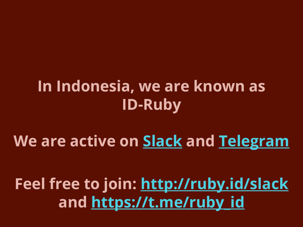 In Indonesia, we are known as ID-Ruby We are ac...