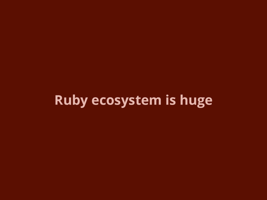 Ruby ecosystem is huge