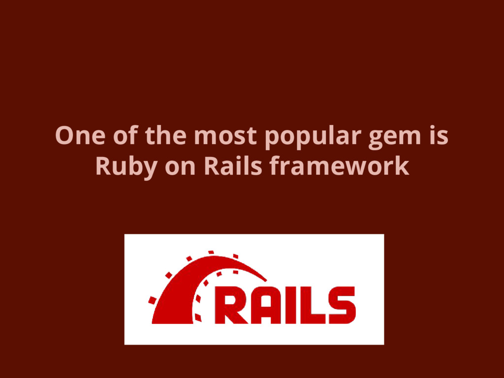 One of the most popular gem is Ruby on Rails fr...