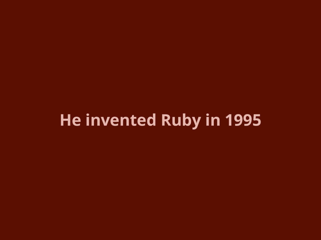 He invented Ruby in 1995