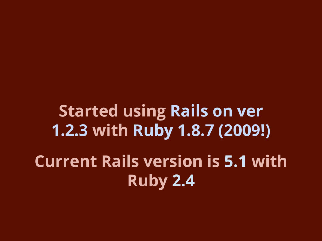 Current Rails version is 5.1 with Ruby 2.4 Star...