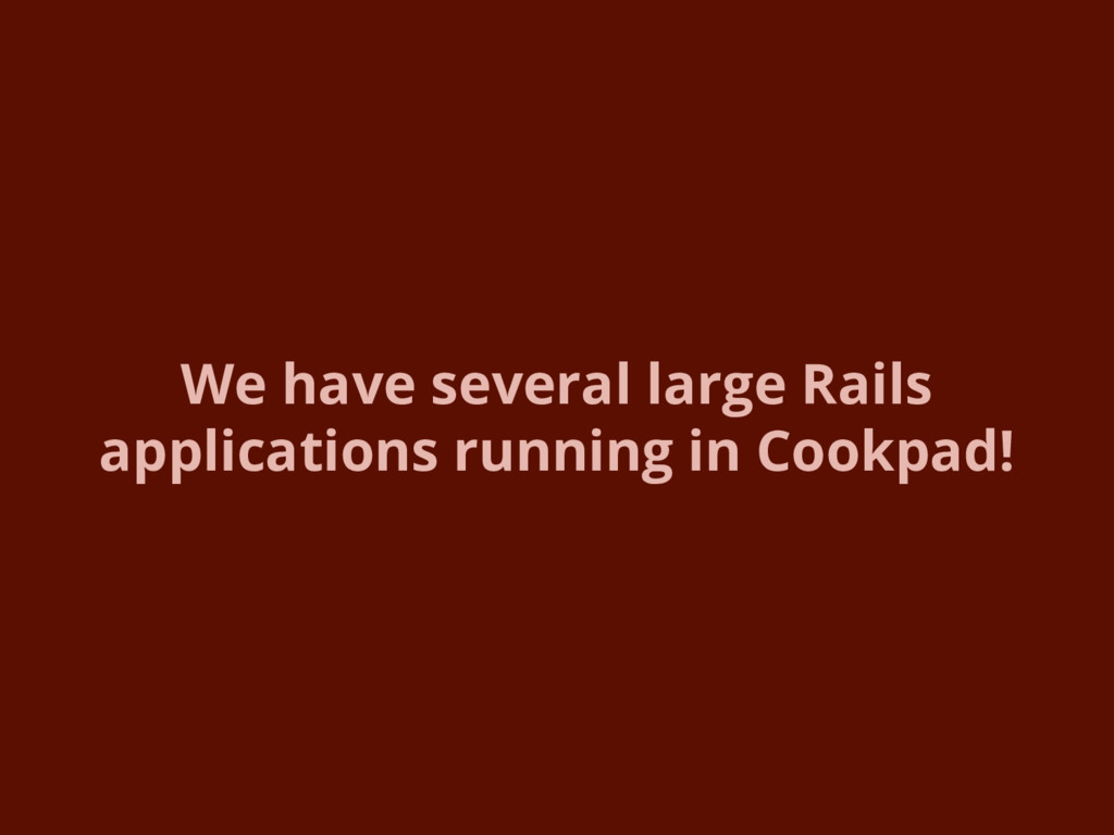 We have several large Rails applications runnin...