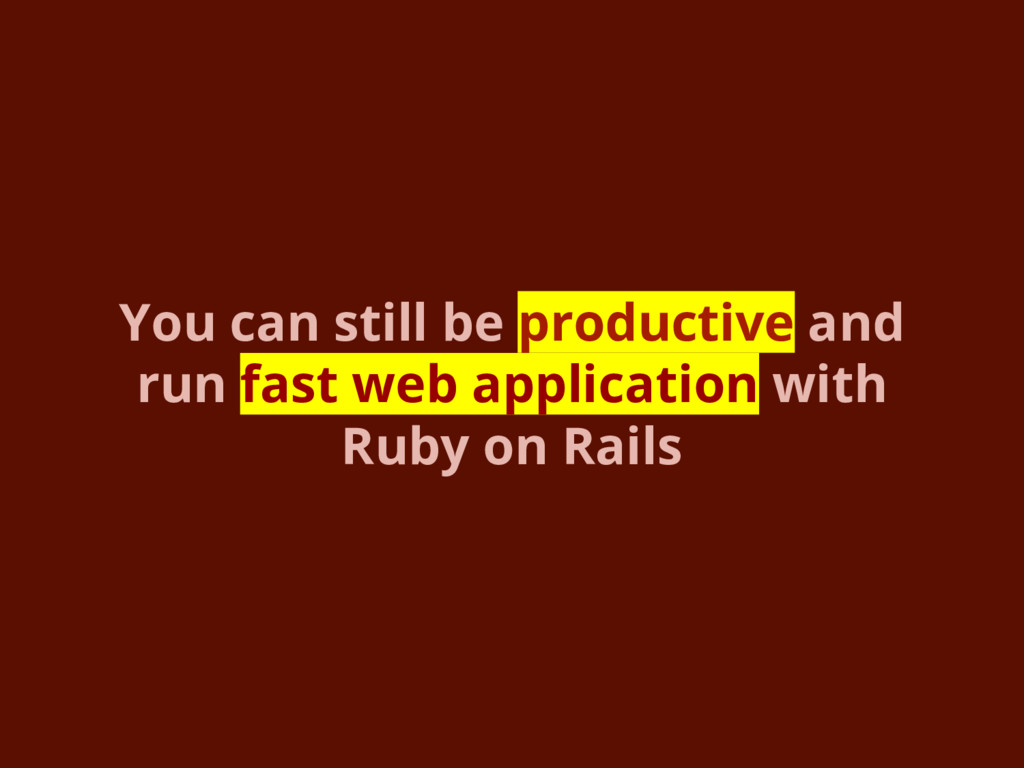 You can still be productive and run fast web ap...