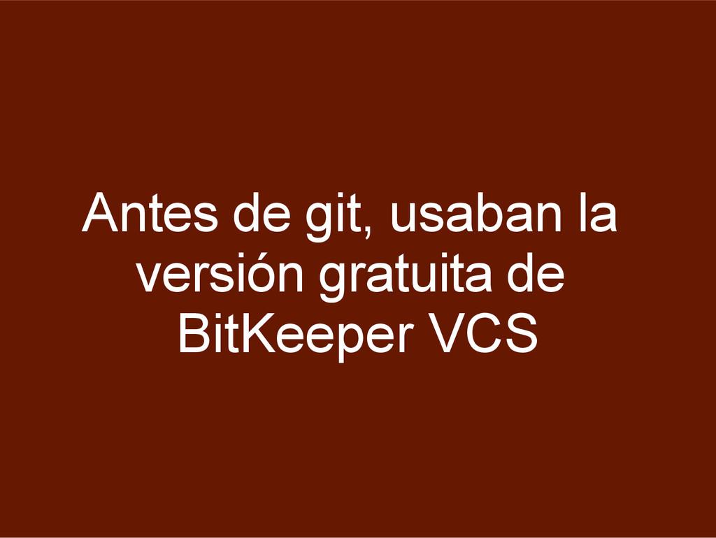 Antes de git, usaban la versión gratuita de Bit...