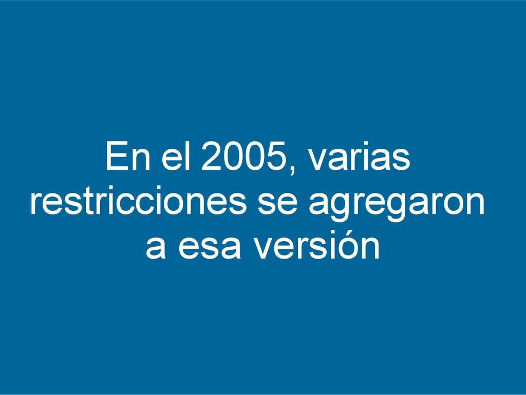 En el 2005, varias restricciones se agregaron a...