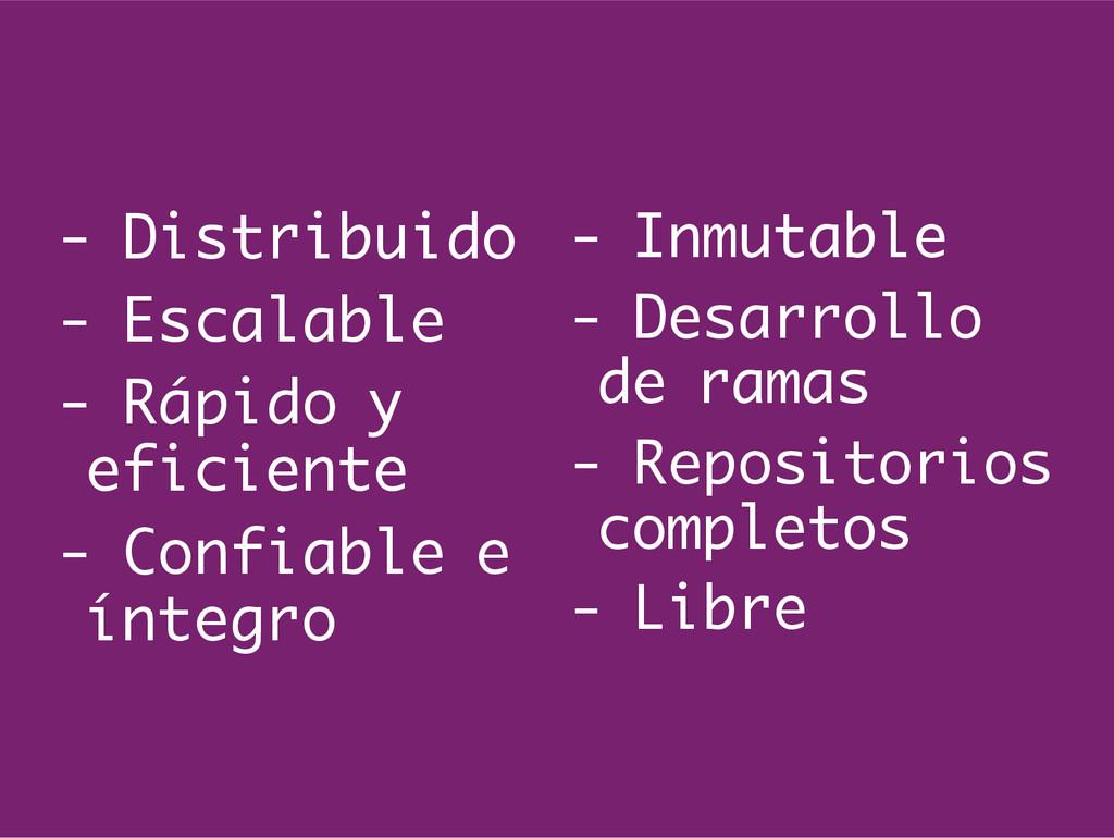 - Distribuido - Escalable - Rápido y eficiente ...