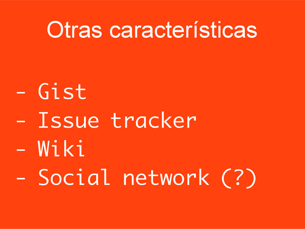 Otras características - Gist - Issue tracker - ...