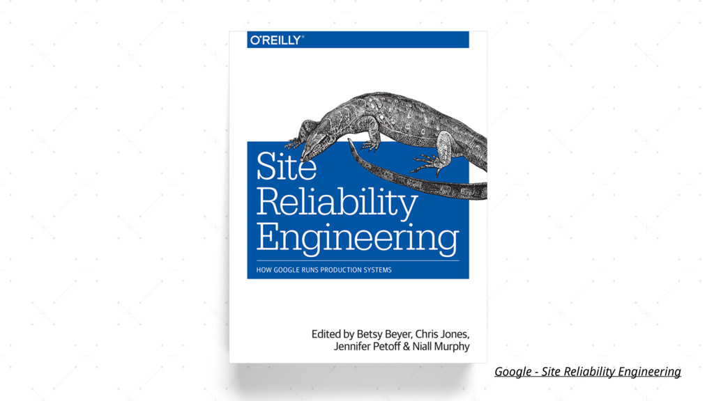 Google - Site Reliability Engineering