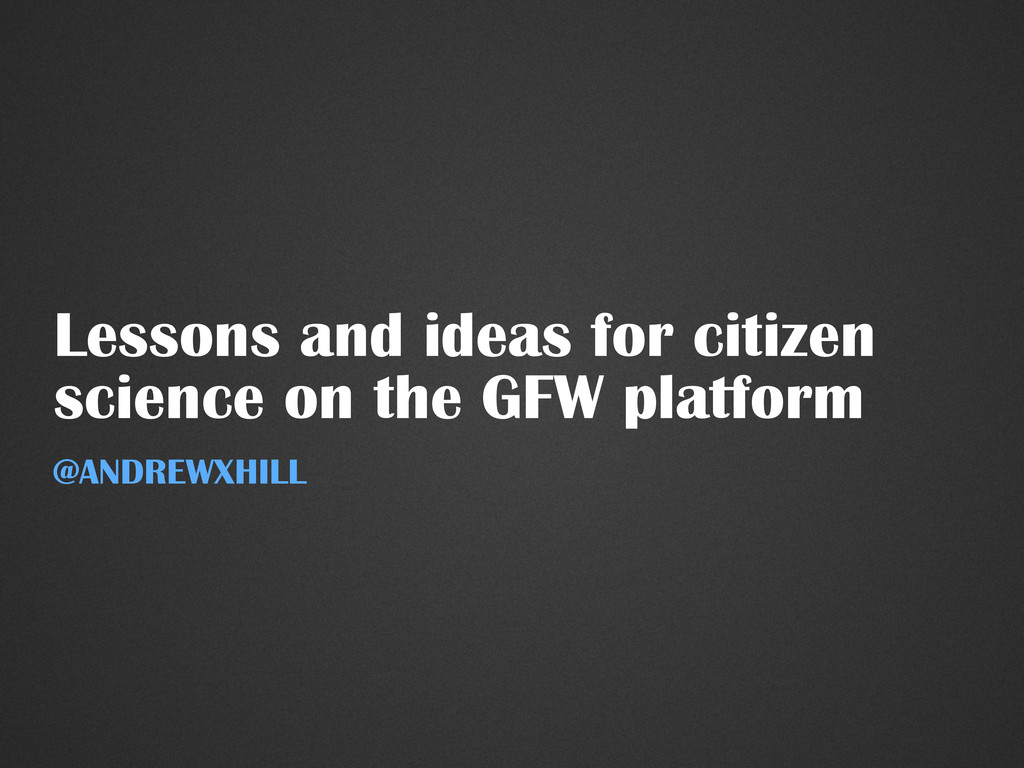Lessons and ideas for citizen science on the GF...