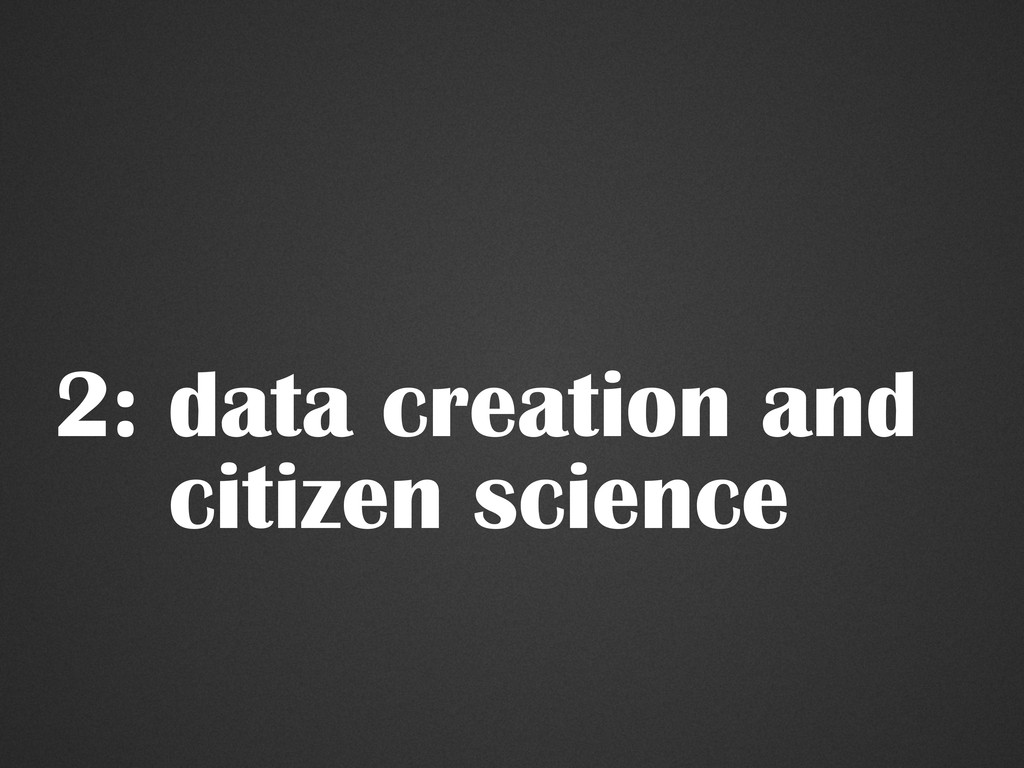 2: data creation and citizen science