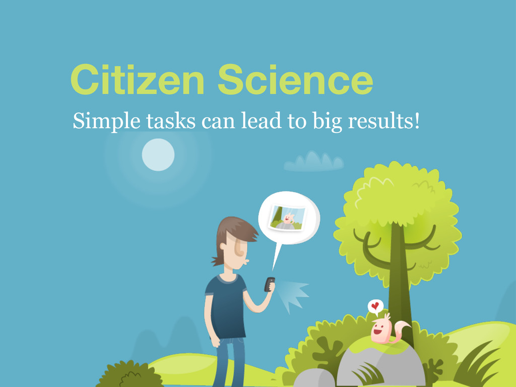 Citizen Science Simple tasks can lead to big re...