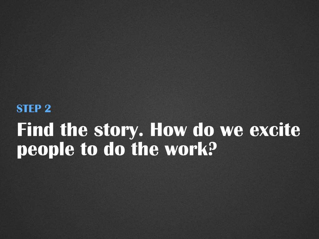 Find the story. How do we excite people to do t...