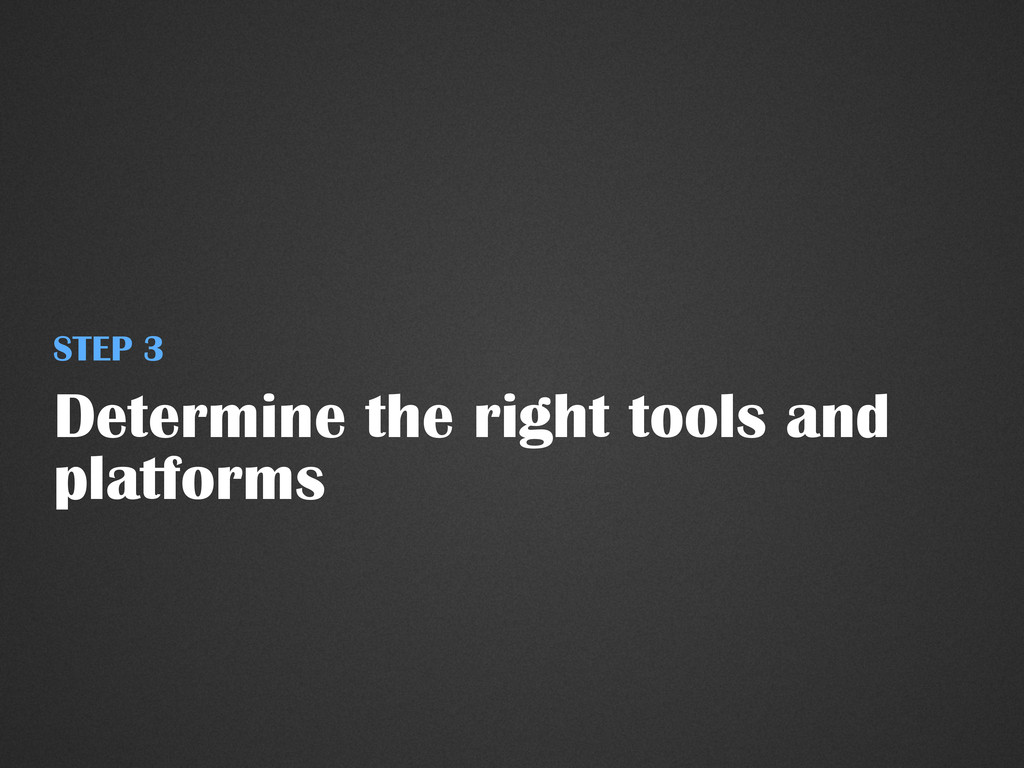 Determine the right tools and platforms STEP 3