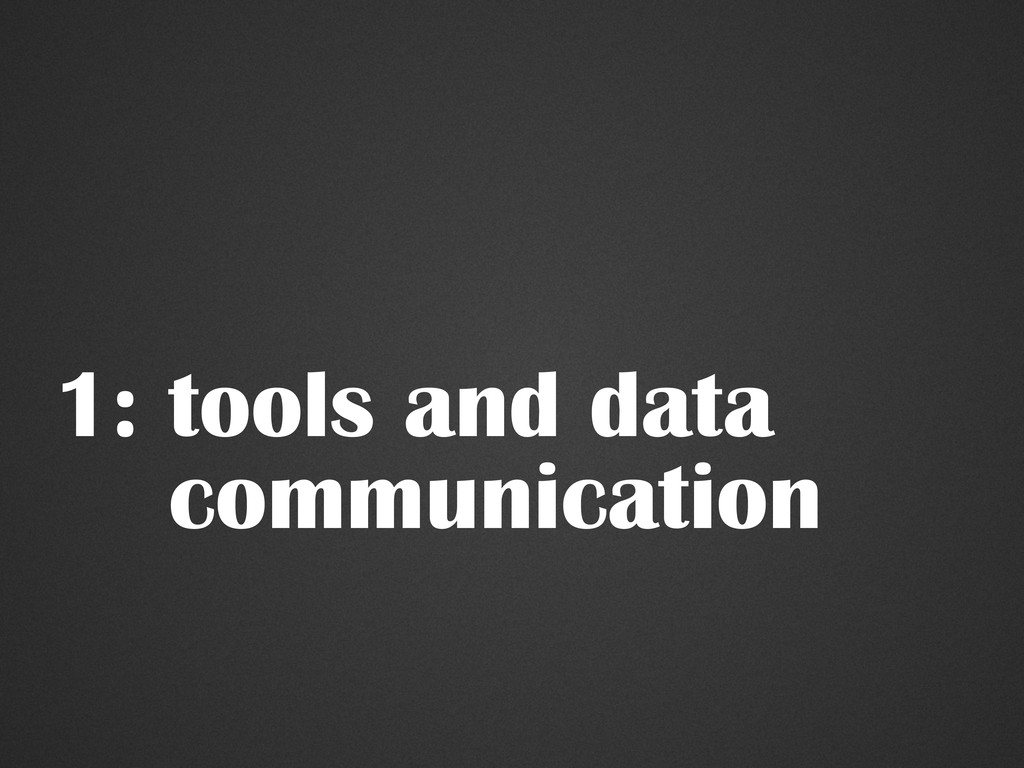 1: tools and data communication