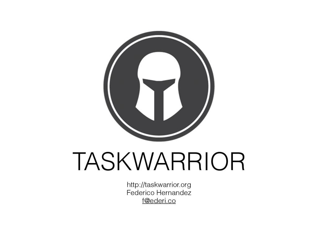 TASKWARRIOR http://taskwarrior.org Federico Her...