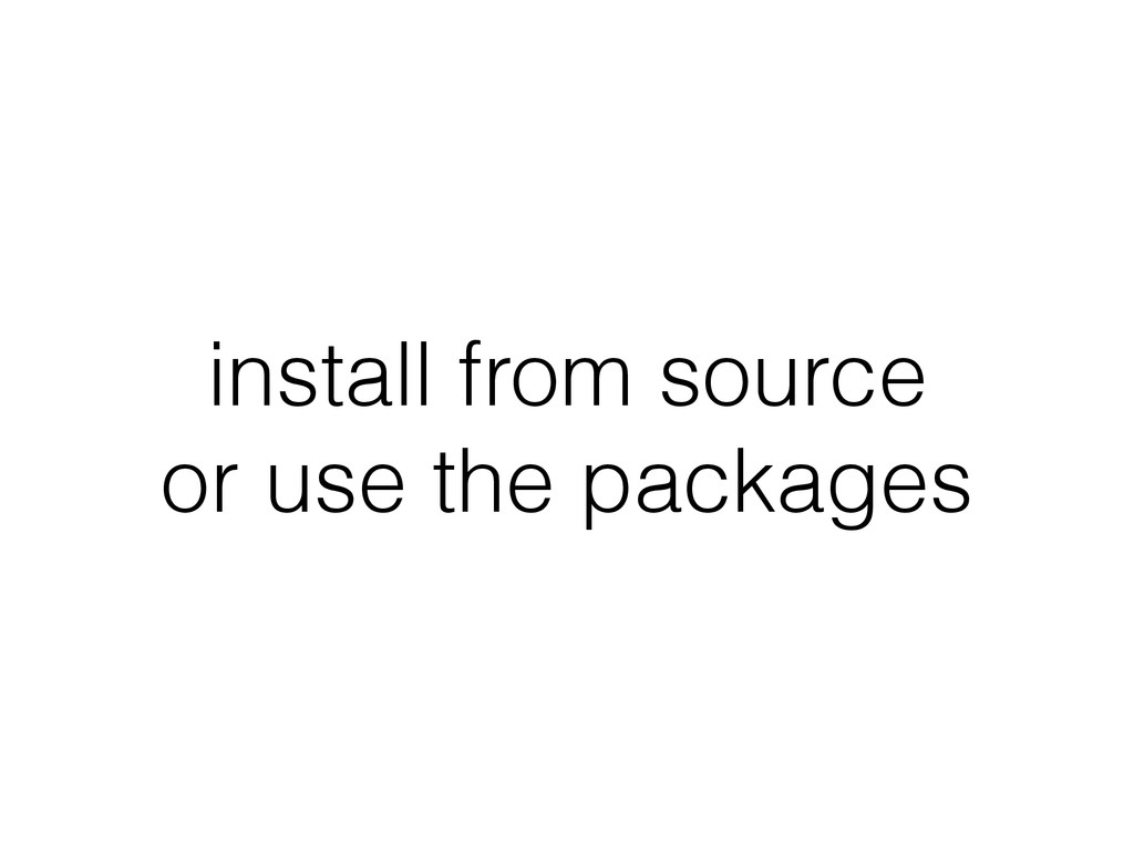 install from source or use the packages