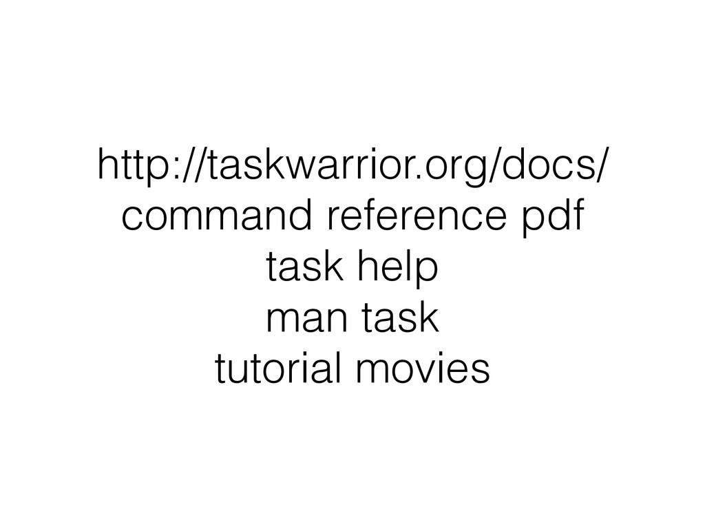 http://taskwarrior.org/docs/ command reference ...