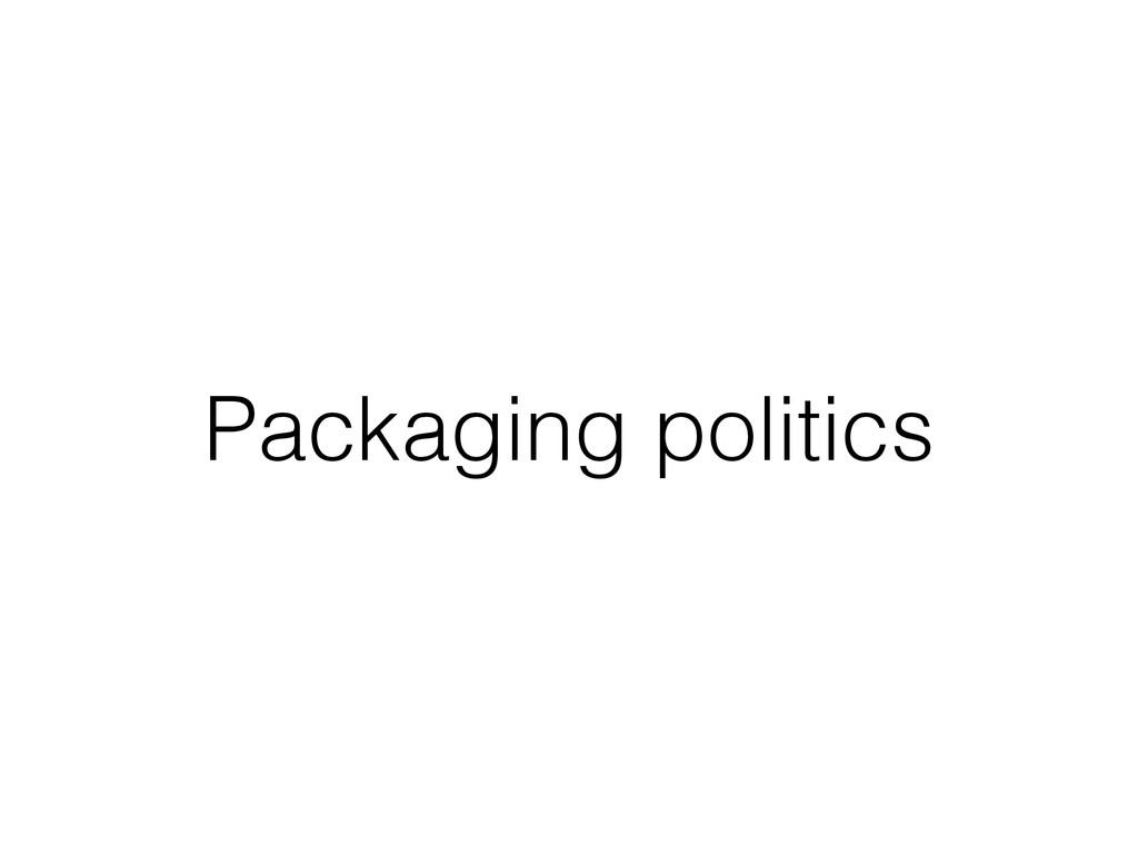 Packaging politics