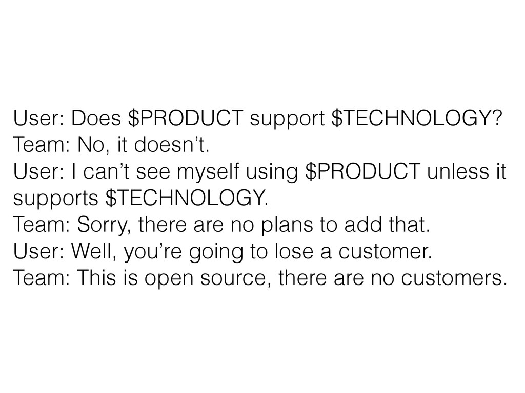 User: Does $PRODUCT support $TECHNOLOGY? Team: ...
