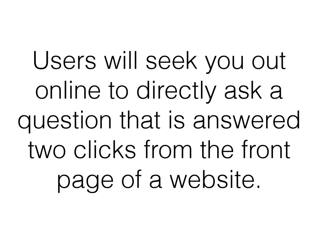 Users will seek you out online to directly ask ...