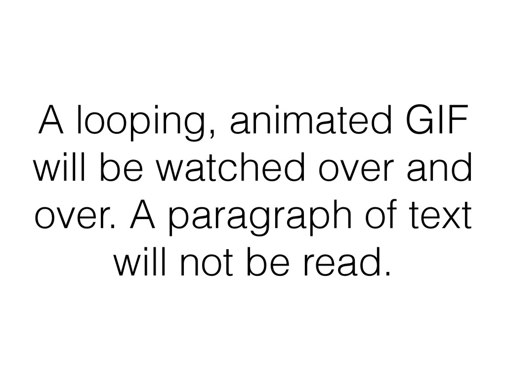 A looping, animated GIF will be watched over an...