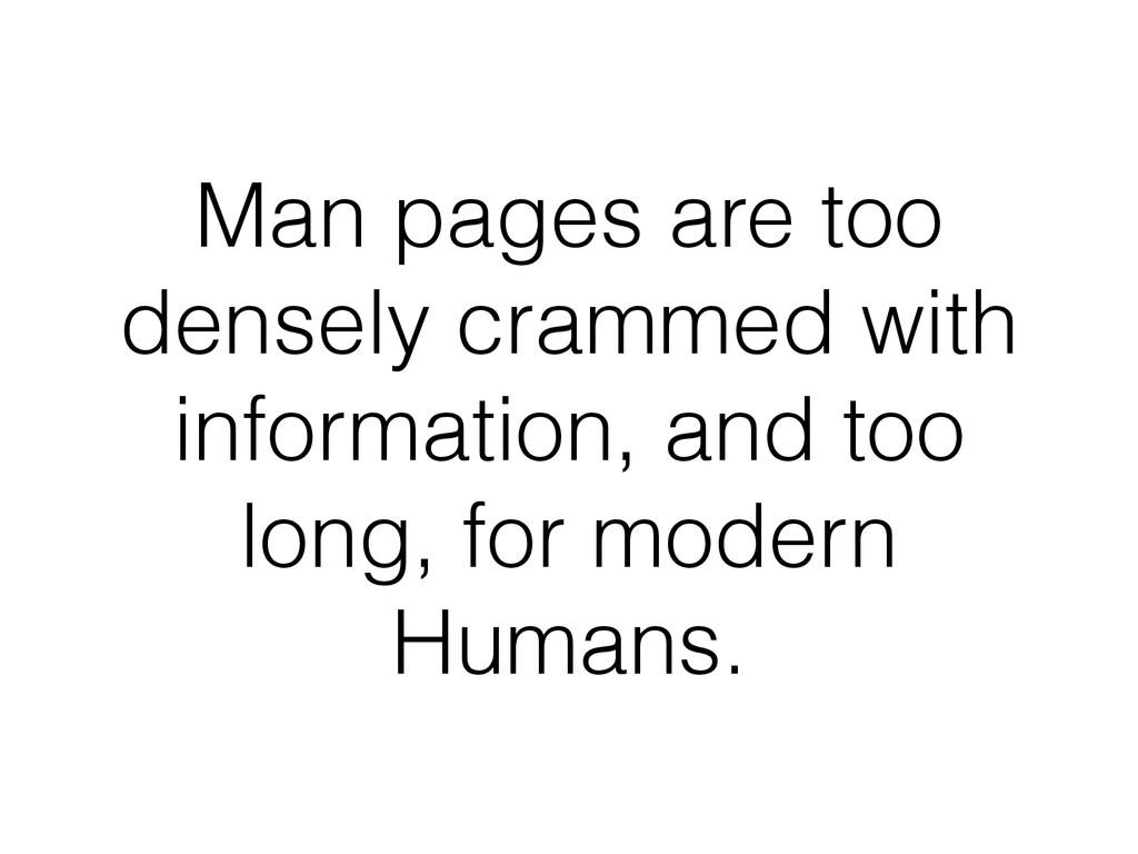Man pages are too densely crammed with informat...