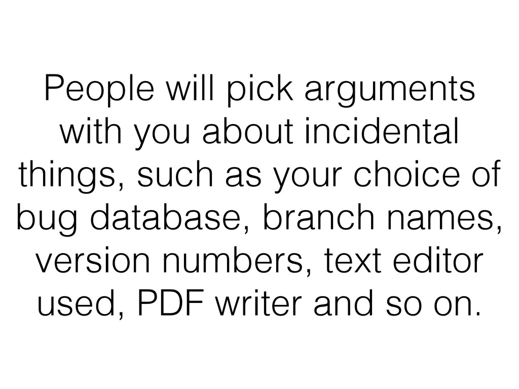 People will pick arguments with you about incid...