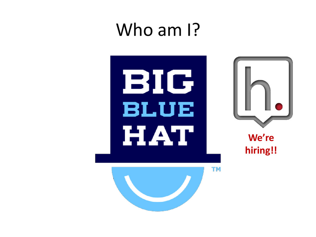 Who am I? We're hiring!!