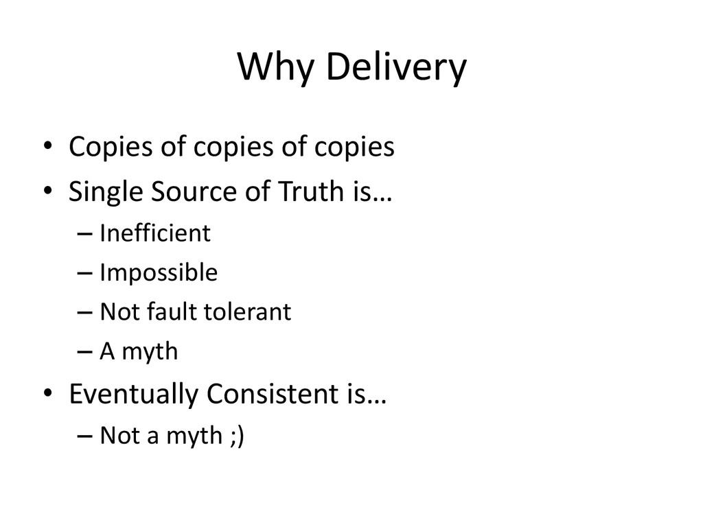 Why Delivery • Copies of copies of copies • Sin...