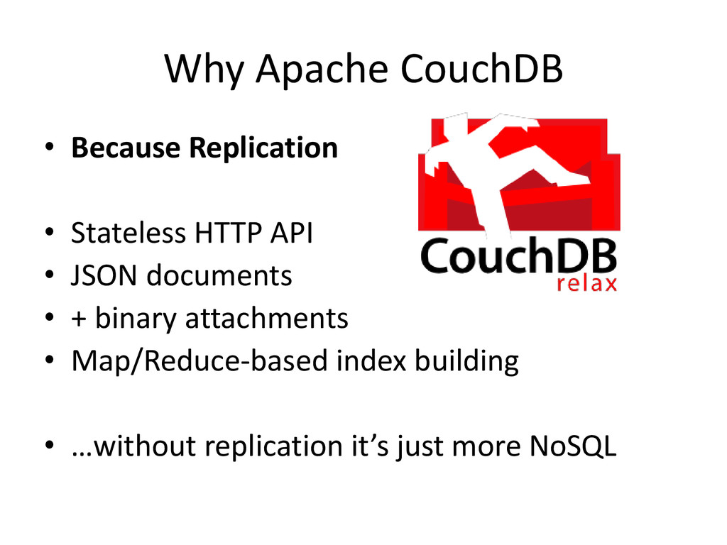 Why Apache CouchDB • Because Replication • Stat...