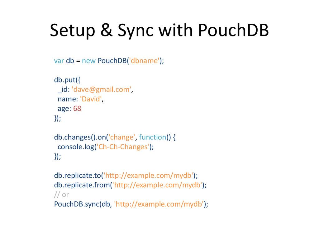 Setup & Sync with PouchDB var db = new PouchDB(...