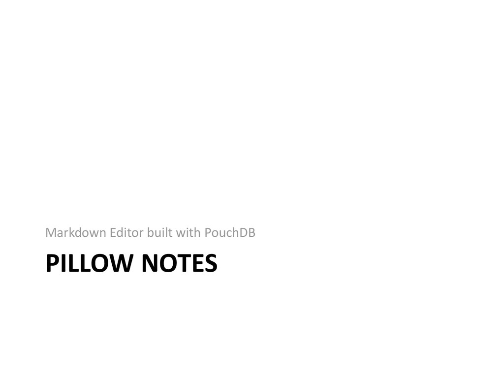 PILLOW NOTES Markdown Editor built with PouchDB
