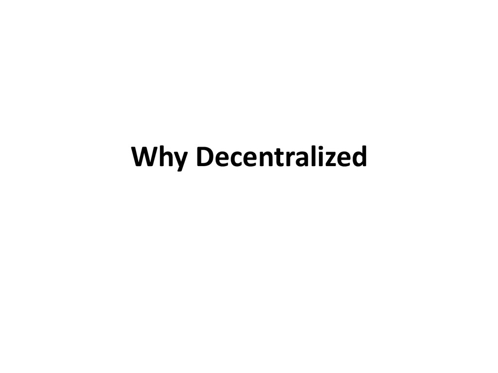 Why Decentralized