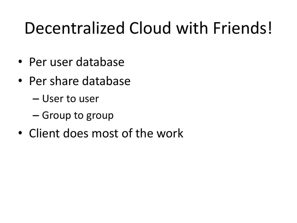 Decentralized Cloud with Friends! • Per user da...