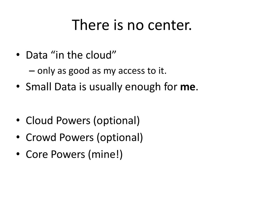 "There is no center. • Data ""in the cloud"" – onl..."