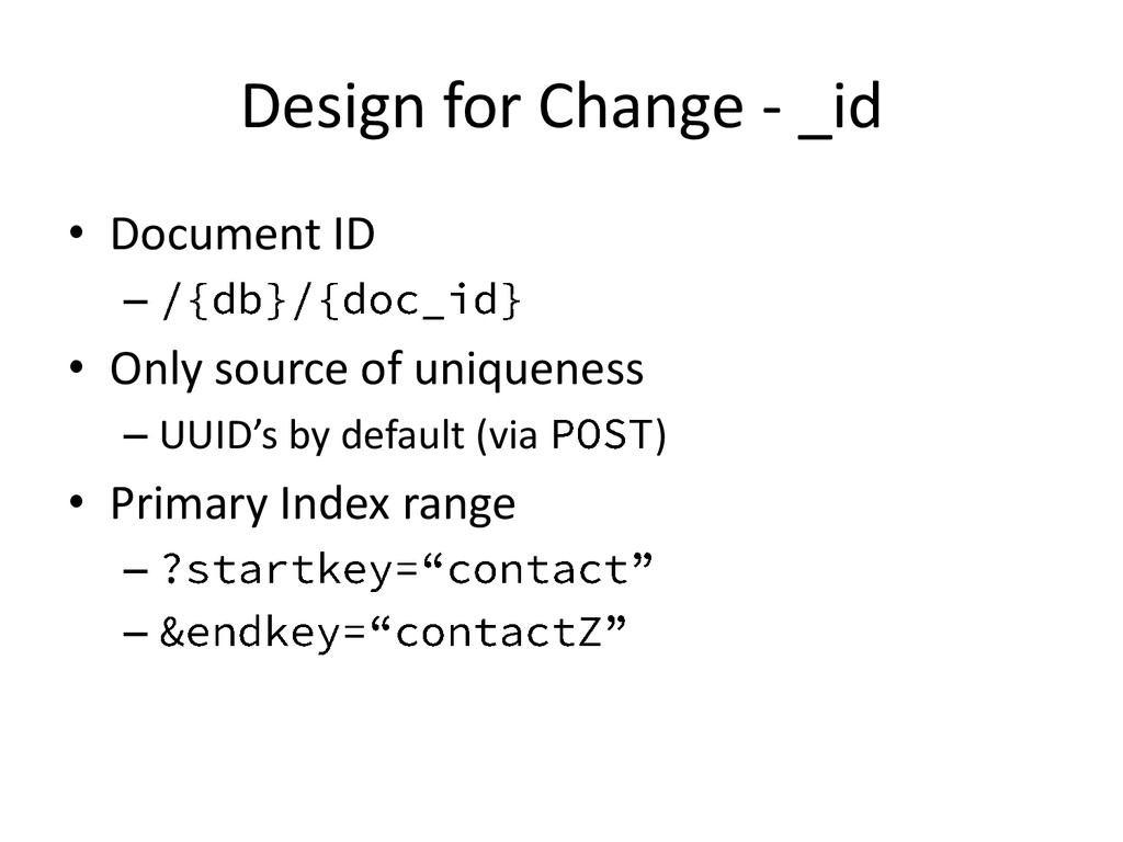Design for Change - _id • Document ID – • Only ...