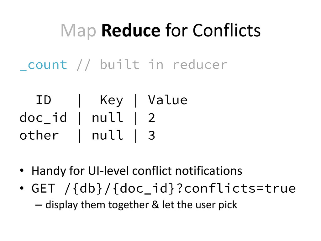 Map Reduce for Conflicts • Handy for UI-level c...