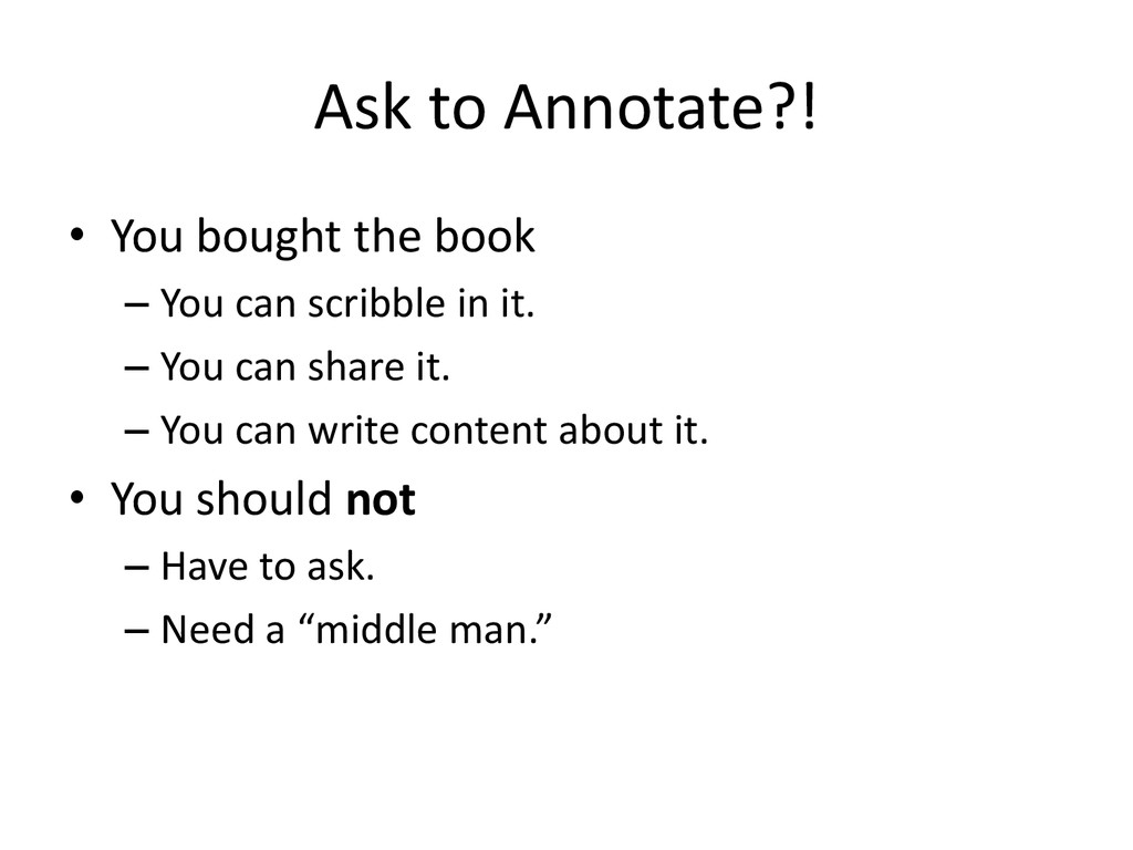 Ask to Annotate?! • You bought the book – You c...